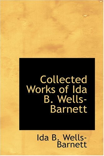 9780554374123: Collected Works of Ida B. Wells-Barnett