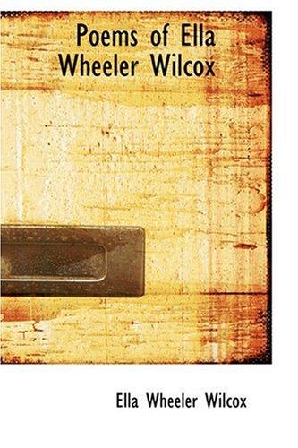 Poems of Ella Wheeler Wilcox: Wilcox, Ella Wheeler