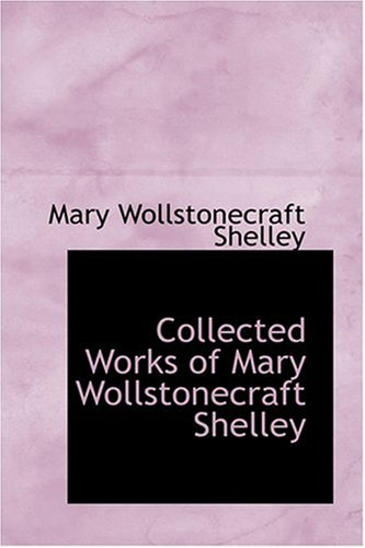 9780554374673: Collected Works of Mary Wollstonecraft Shelley