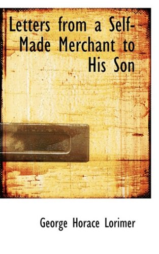 9780554376011: Letters from a Self-Made Merchant to His Son