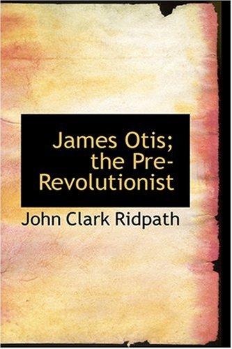 9780554376455: James Otis; the Pre-Revolutionist