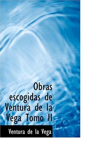 9780554377292: Obras escogidas de Ventura de la Vega Tomo II (Spanish Edition)