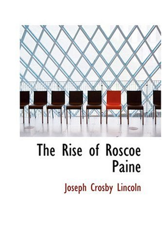 The Rise of Roscoe Paine Lincoln, Joseph Crosby