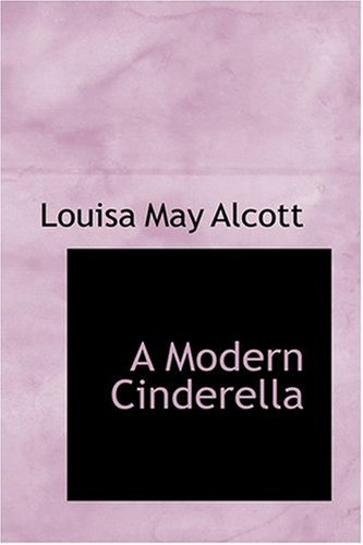 A Modern Cinderella (9780554378060) by Louisa May Alcott