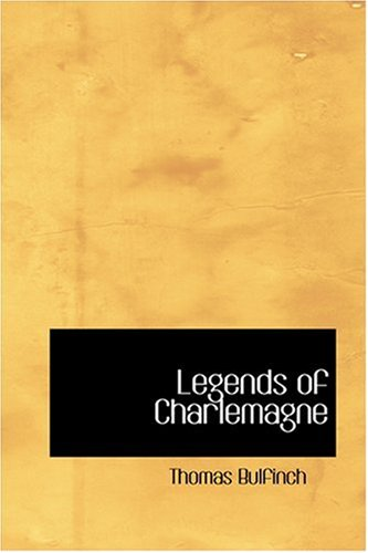Legends of Charlemagne (Bibliobazaar Reproduction) (9780554378367) by Thomas Bulfinch