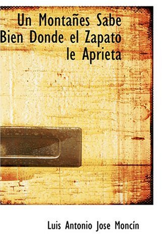 9780554383781: Un Montanes Sabe Bien Donde el Zapato le Aprieta (Spanish Edition)