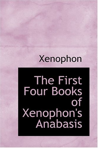 9780554385679: The First Four Books of Xenophon's Anabasis