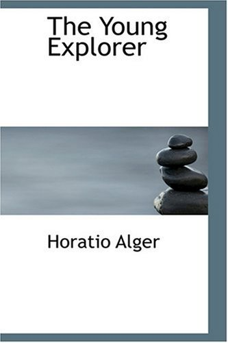 The Young Explorer (9780554386096) by Alger, Horatio