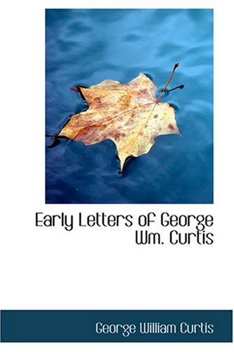 9780554386119: Early Letters of George Wm. Curtis