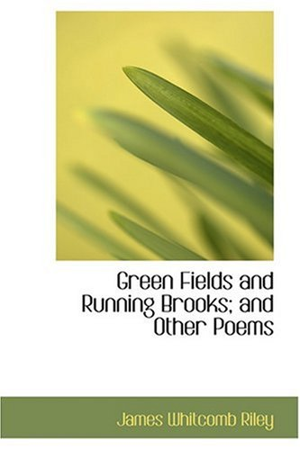 Green Fields and Running Brooks; and Other: James Whitcomb Riley
