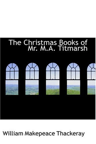 The Christmas Books of Mr. M.A. Titmarsh: William Makepeace Thackeray