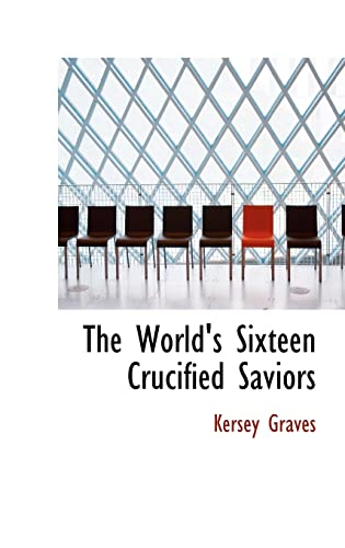 9780554389219: The World's Sixteen Crucified Saviors