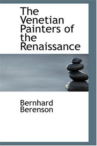 The Venetian Painters of the Renaissance: Bernhard Berenson