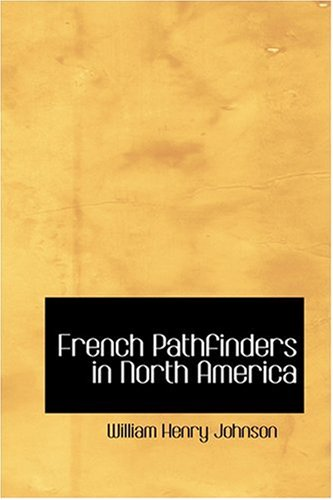9780554392400: French Pathfinders in North America