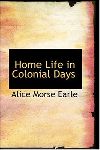 9780554394619: Home Life in Colonial Days