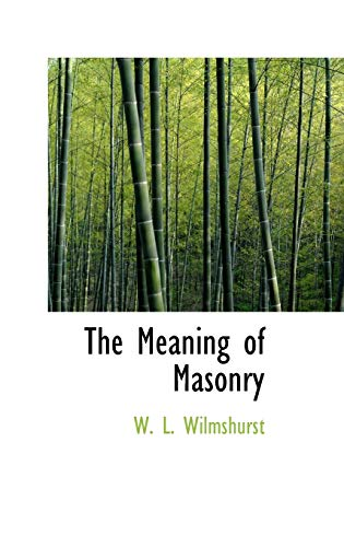The Meaning of Masonry: W. L. Wilmshurst