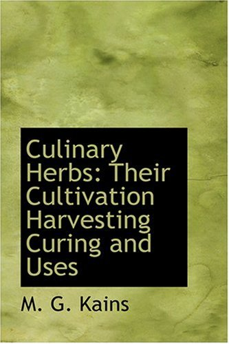 9780554397085: Culinary Herbs: Their Cultivation Harvesting Curing and Uses