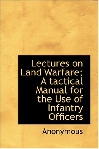 9780554399393: Lectures on Land Warfare; A tactical Manual for the Use of Infantry Officers