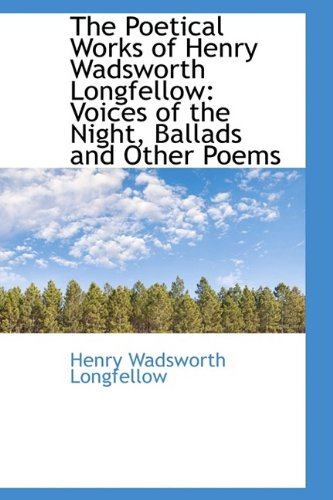 The Poetical Works of Henry Wadsworth Longfellow: Voices of the Night, Ballads and Other Poems (0554401053) by Longfellow, Henry Wadsworth
