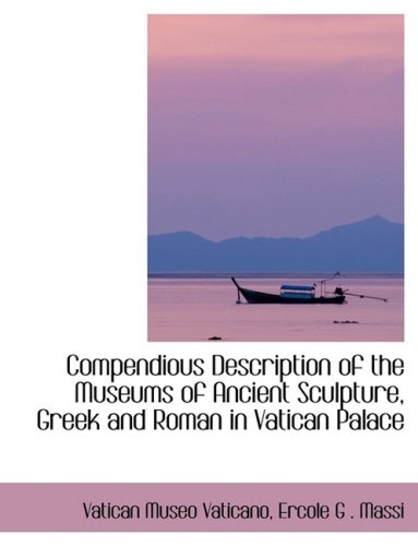 9780554406640: Compendious Description of the Museums of Ancient Sculpture, Greek and Roman in Vatican Palace