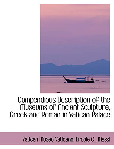 9780554406664: Compendious Description of the Museums of Ancient Sculpture, Greek and Roman in Vatican Palace