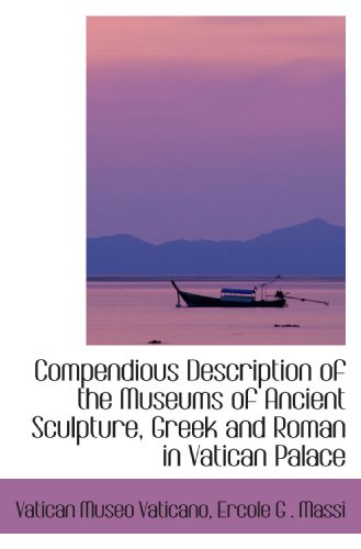 9780554406671: Compendious Description of the Museums of Ancient Sculpture, Greek and Roman in Vatican Palace