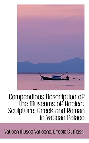 9780554406688: Compendious Description of the Museums of Ancient Sculpture, Greek and Roman in Vatican Palace