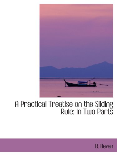 9780554408699: A Practical Treatise on the Sliding Rule: In Two Parts