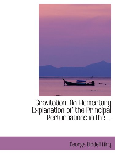9780554411361: Gravitation: An Elementary Explanation of the Principal Perturbations in the ...