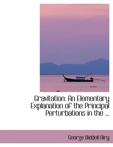 9780554411392: Gravitation: An Elementary Explanation of the Principal Perturbations in the ...