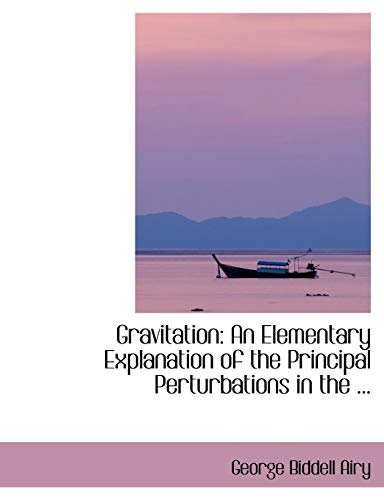 9780554411422: Gravitation: An Elementary Explanation of the Principal Perturbations in the ...