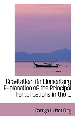 9780554411491: Gravitation: An Elementary Explanation of the Principal Perturbations in the ...