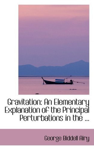 9780554411521: Gravitation: An Elementary Explanation of the Principal Perturbations in the ...