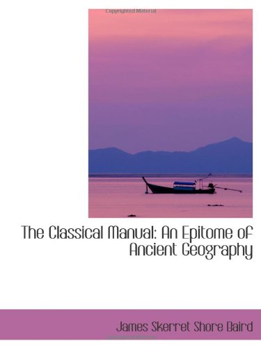 9780554413495: The Classical Manual: An Epitome of Ancient Geography