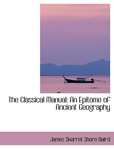 9780554413549: The Classical Manual: An Epitome of Ancient Geography