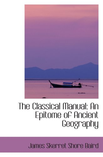 9780554413556: The Classical Manual: An Epitome of Ancient Geography