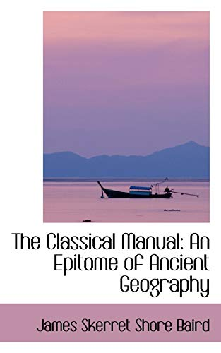 9780554413570: The Classical Manual: An Epitome of Ancient Geography