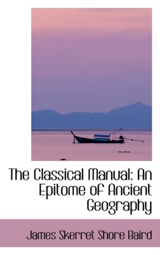 9780554413594: The Classical Manual: An Epitome of Ancient Geography