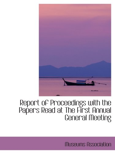 9780554416793: Report of Proceedings with the Papers Read at The First Annual General Meeting