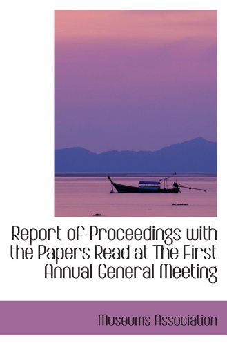9780554416854: Report of Proceedings with the Papers Read at The First Annual General Meeting