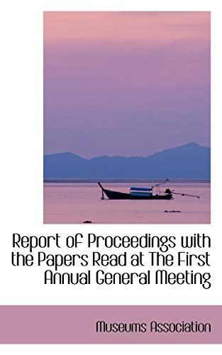 9780554416885: Report of Proceedings with the Papers Read at the First Annual General Meeting