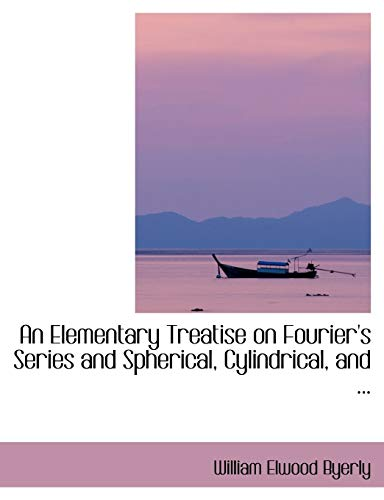 An Elementary Treatise on Fourier's Series and: Byerly, William Elwood