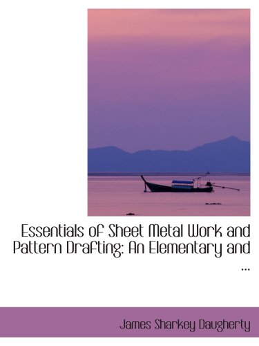 9780554420639: Essentials of Sheet Metal Work and Pattern Drafting: An Elementary and ...