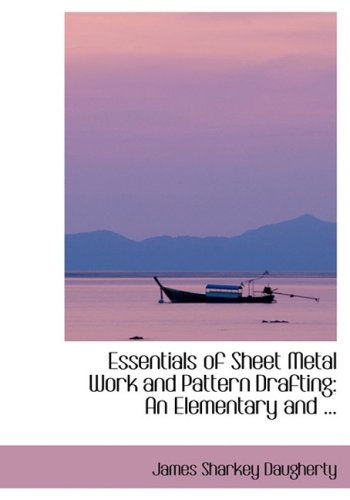 9780554420646: Essentials of Sheet Metal Work and Pattern Drafting: An Elementary and ...: An Elementary and ... (Large Print Edition)