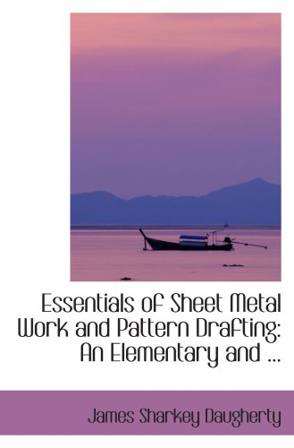 9780554420677: Essentials of Sheet Metal Work and Pattern Drafting: An Elementary and ...