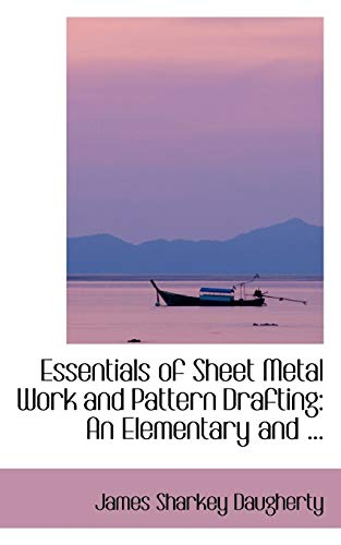 9780554420691: Essentials of Sheet Metal Work and Pattern Drafting: An Elementary and ... (Bibliobazaar Reproduction)