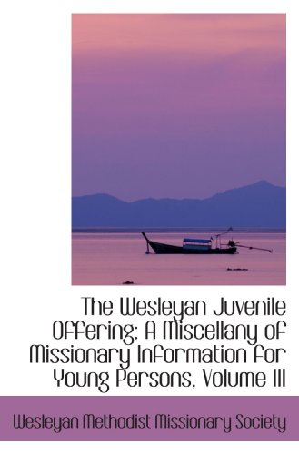 9780554422312: The Wesleyan Juvenile Offering: A Miscellany of Missionary Information for Young Persons, Volume III