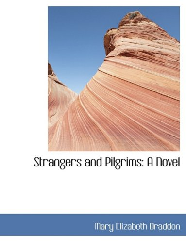 Strangers and Pilgrims: A Novel (0554425394) by Mary Elizabeth Braddon