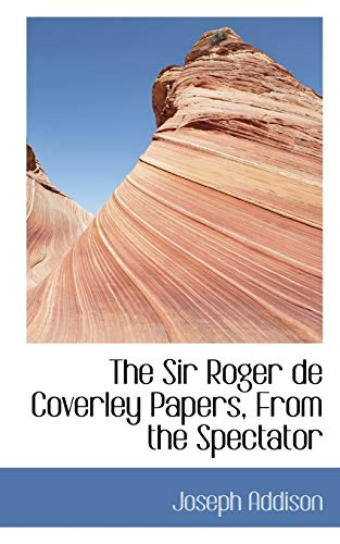 9780554427850: The Sir Roger de Coverley Papers, From the Spectator
