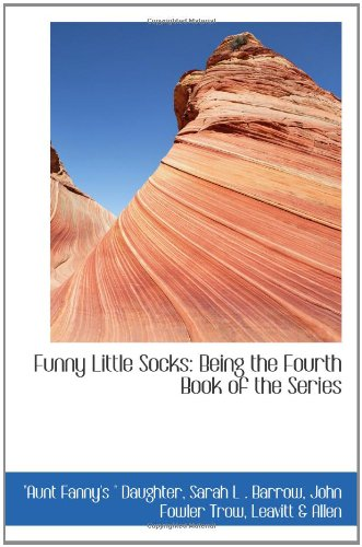 Funny Little Socks: Being the Fourth Book: Sarah L .